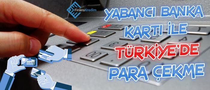 Yabancı Banka Kartı ile Türkiye'de Para Çekmek