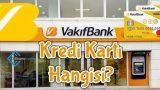 Türkiye Vakıflar Bankası Kredi Kartı Hangisi?