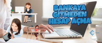 Bankaya Gitmeden Hesap Açma